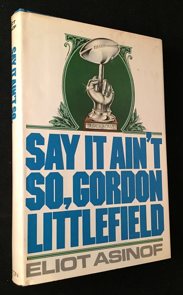 Say it Ain't So, Gordon Littlefield (FIRST EDITION, FIRST PRINTING). Sports, Eliot ASINOF.
