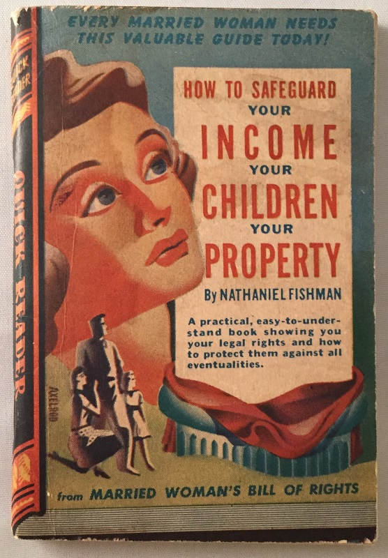 How to Safeguard Your Income, Your Children, Your Property (Royce Quick Reader Series); A practical, easy-to-understand book showing you your legal rights and how to protect them against all eventualities. Pulps, Nathaniel FISHMAN.