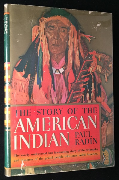 The Story of the American Indian; The Rarely Understood but Fascinating Story of the Triumphs and Disasters of the Proud People who Once Ruled America. Americana, Paul RADIN.