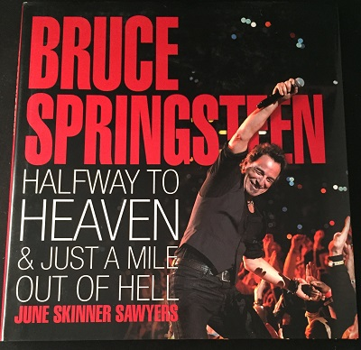 Bruce Springsteen: Halfway to Heaven & Just a Mile Out of Hell. June Skinner SAWYERS, Bruce SPRINGSTEEN.