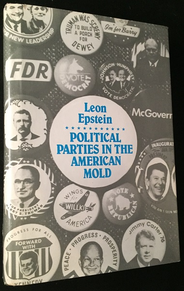 Political Parties in the American Mold (SIGNED DEDICATION COPY). Politics, Leon EPSTEIN.