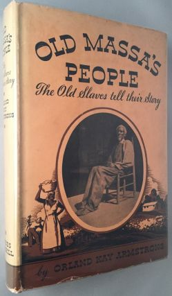 Old Massa's People: The Old Slaves tell their Story. Orland Kay ARMSTRONG