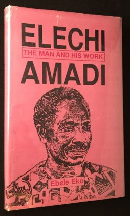 Elechi Amadi: The Man and His Work (SIGNED FIRST PRINTING). Ebele EKO