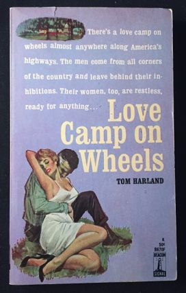 Love Camp on Wheels (LESBIAN INTEREST); There's a love camp on wheels almost anywhere along American's highways. The men come from all corners of the country and leave behind thier inhibitions. Their women, too, are restless, ready for anything. Vintage Paperbacks, Tom HARLAND.