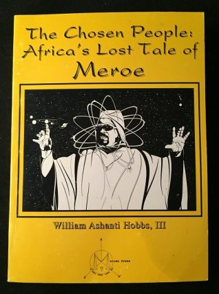 The Chosen People: Africa's Lost Tale of Meroe (SIGNED ASSOCIATION COPY). William Ahanti HOBBS III