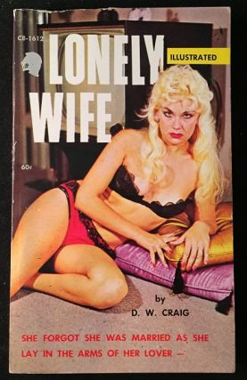 Lonely Wife; She forgot she was married as she lay in the arms of her lover -. Vintage Paperbacks, D. W. CRAIG.