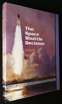 The Space Shuttle Decision: NASA's Search for a Reusable Space Vehicle. Aviation, T. A. HEPPENHEIMER.