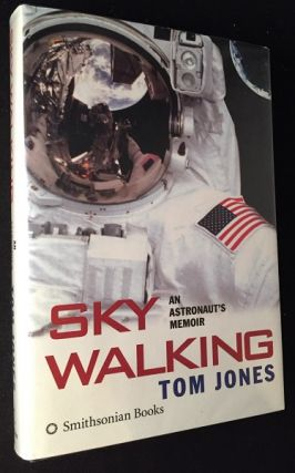 Sky Walking: An Astronaut's Memoir (SIGNED FIRST PRINTING). Tom JONES