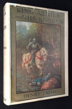 King Arthur and His Knights. Literature, Henry FRITH.