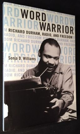 Word Warror: Richard Durham, Radio, and Freedom (SIGNED 1ST PRINTING). Sonja WILLIAMS, Richard...