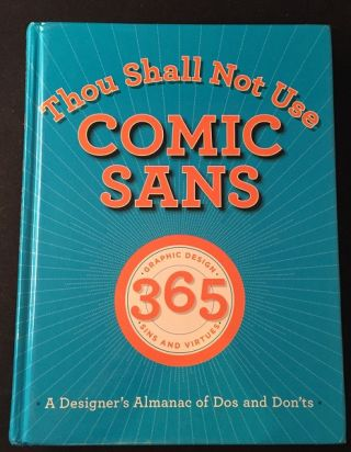 Thou Shall Not Use Comic Sans: A Designer's Almanac of Dos and Don'ts. Art, Design