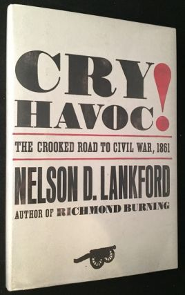 Cry Havoc!; The Crooked Road to Civil War, 1861. Nelson LANKFORD