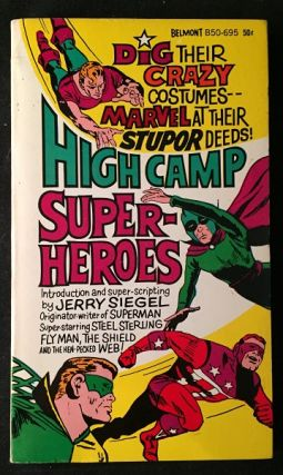 High Camp Super-Heroes; Dig Their Crazy Costumes - Marvel at Their Stupor Deeds! Jerry SIEGEL.