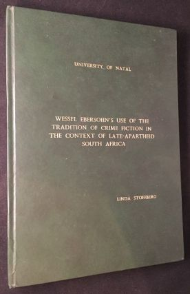 Wessel Ebersohn's Use of the Tradition of Crime Fiction in the Context of Late-Apartheid South Africa (ORIGINAL MASTER OF ARTS DISSERTATION). Books on Books, Linda STOFFBERG, Wessel EBERSOHN.