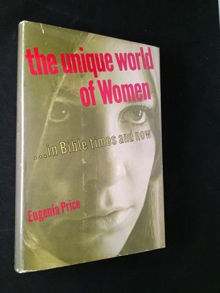 The Unique World of Women... in Bible Times and Now (SIGNED FIRST PRINTING). Religion, Eugenia PRICE.
