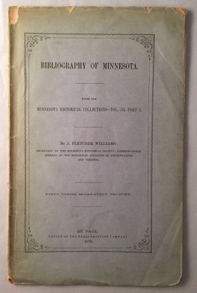 Bibliography of Minnesota (From the Minnesota Historical Collections - Vol. III, Part I)....