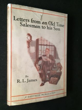 Letters from an Old Time Salesman to His Son (FIRST PRINTING IN ORIGINAL DJ). R. L. JAMES