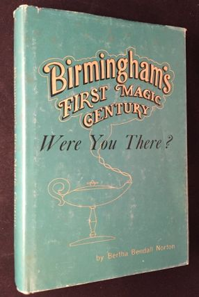 Birmingham's First Magic Century: Were you There? (FIRST PRINTING IN DJ). Bertha Bendall NORTON