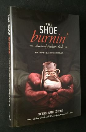 The Shoe Burnin; Stories of the Southern Soul. Joe FORMICHELLA, Jim WILSON, Chuck JONE, Wendy...