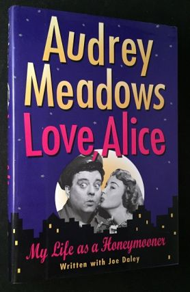 Love, Alice - My Life as a Honeymooner (SIGNED BOOKPLATE). Biography, Audrey MEADOWS.