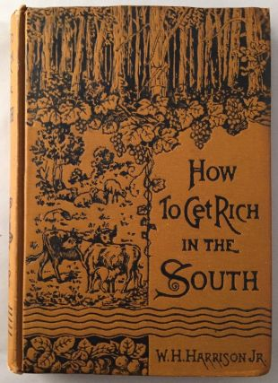 How to Get Rich in the South; Telling What to do, How to do it, and the Profits to be Realized....
