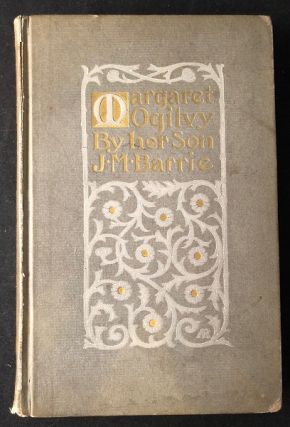 Margaret Ogilvy (SIGNED TRUE FIRST PRINTING). J. M. BARRIE