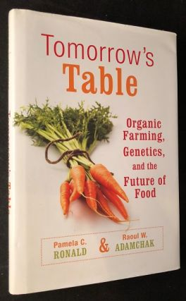 Tomorrow's Table: Organic Farming, Genetics, and the Future of Food. Pamela RONALD, Raoul ADAMCHAK