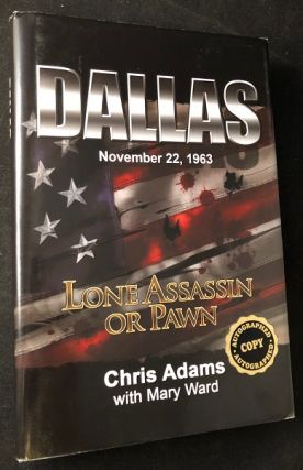 Dallas November 22, 1963: Lone Assassin or Pawn (SIGNED FIRST PRINTING). Chris ADAMS, Mary WARD