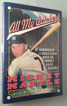 All My Octobers; My Memories of 12 World Series When the Yankees Ruled Baseball. Baseball, Mickey MANTLE, Mickey HERSKOWITZ.