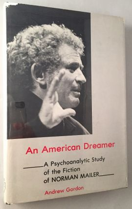 An American Dreamer; A Psychoanalytic Study of the Fiction of Norman Mailer. Andrew GORDON,...