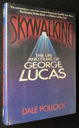 Skywalking: The Life and Films of George Lucas (SIGNED FIRST PRINTING). Dale POLLOCK.