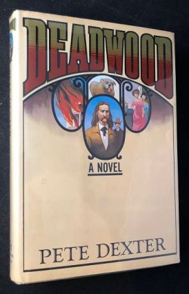 Deadwood; A Novel. Pete DEXTER