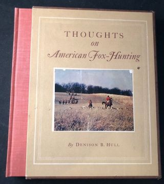 Thoughts on American Fox-Hunting (LTD EDITION W/ SLIPCASE). Denison HULL
