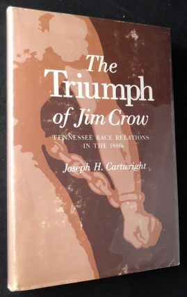 The Triumph of Jim Crow: Tennessee Race Relations in the 1880's. Joseph CARTWRIGHT