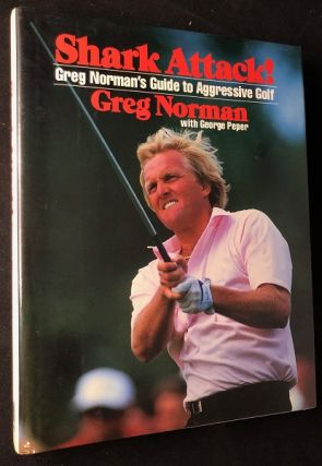 Shark Attack! Greg Norman's Guide to Aggressive Golf. Greg NORMAN.