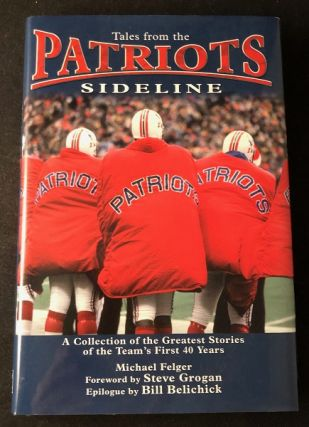 Tales from the Patriots Sideline. Michael FELGER, Steve GROGAN, Bill BELICHICK
