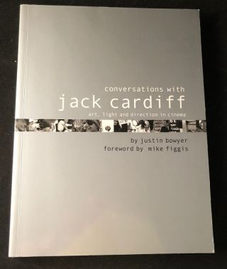 Conversations with Jack Cardiff: Art, Light and Direction in Cinema. Jack CARDIFF, Justin BOWYER, Mike FIGGIS.