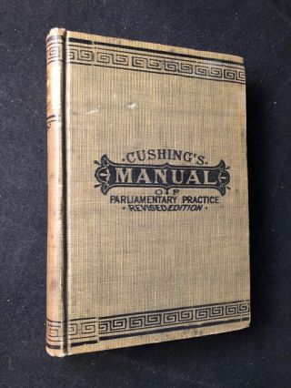 Rules of Proceeding and Debate in Deliberative Assemblies; Manual of Parliamentary Practice. Luther CUSHING, John Freeman BAKER.