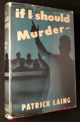 If I should Murder (FIRST PRINTING W/ DJ). Patrick LAING