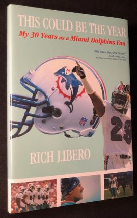 This Could Be The Year: My 30 Years as a Miami Dolphis Fan. Rich LIBERO