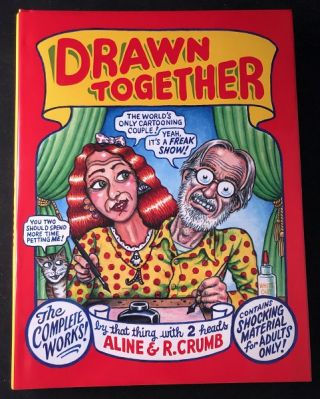 Drawn Together; The Complete Works - Contains Shocking Material for Adults Only! R. CRUMB, Aline...