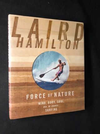 Force of Nature; Mind, Body, Soul, and, of course, Surfing. Laird HAMILTON