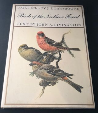 Birds of the Northern Forest. John A. LIVINGSTON