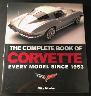 The Complete Book of Corvette: Every Model Since 1953. Mike MUELLER