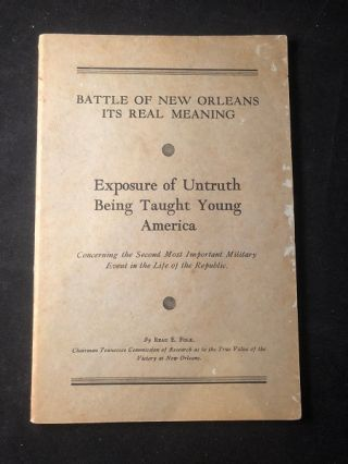 Battle of New Orleans Its Real Meaning: Exposure of Untruth Being Taught Young America. Reau FOLK