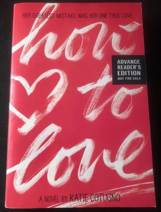 How to Love (Advance Reading Copy). Katie COTUGNO