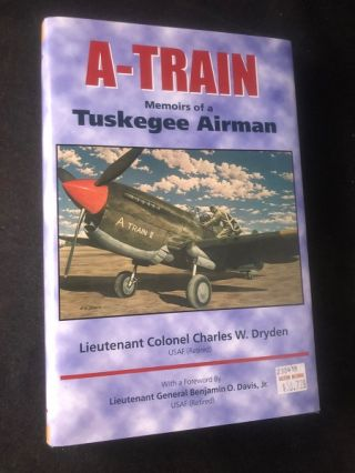 A-TRAIN: Memoirs of a Tuskegee Airman. Lt. Col. Charles W. DRYDEN
