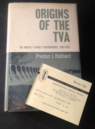 Origins of the TVA: The Muscle Shoals Controversy, 1920-1932 (REVIEW COPY W/ SLIP). Preston J....