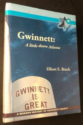 Gwinnett: A Little Above Atlanta (SIGNED 1ST PRINTING). Elliott BRACK