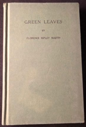 Green Leaves (FIRST PRINTING). Florence Ripley MASTIN
